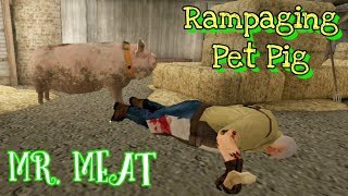 Mr. Meat's Pet Pig In Rampage Mode