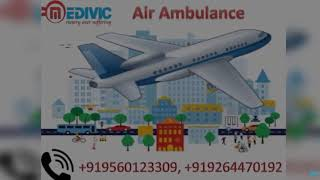 Air Ambulance in Siliguri and Jamshedpur by Medivic Aviation with MD Doctor