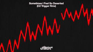 The Chemical Brothers - 'Sometimes I Feel So Deserted' (C2 Trigger RMX)