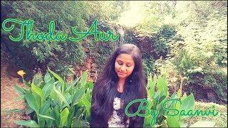 Thoda Aur | Female Cover| By Saanvi Patel | Ranchi Diaries|Arjit Singh | Palak Mucchal | Neha Kakkar