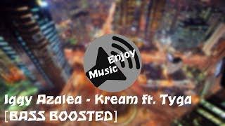 Iggy Azalea - Kream ft. Tyga [BASS BOOSTED]