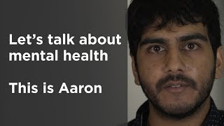 Let's talk about mental health - this is Aaron