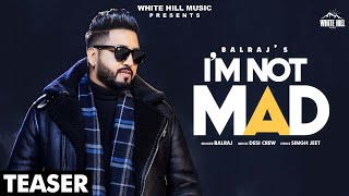 I'm Not Mad (Teaser) | Balraj | Desi Crew | Rel. on 10 March | White Hill Music