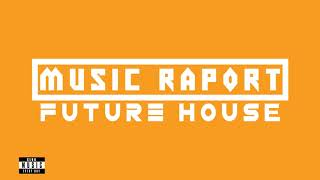 Music Raport - Sander van Doorn , Dannic , Tony Romera | FUTURE HOUSE - MUSIC RAPORT #8