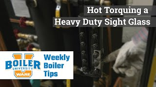 Hot Torquing a Heavy Duty Sight Glass - Weekly Boiler Tips