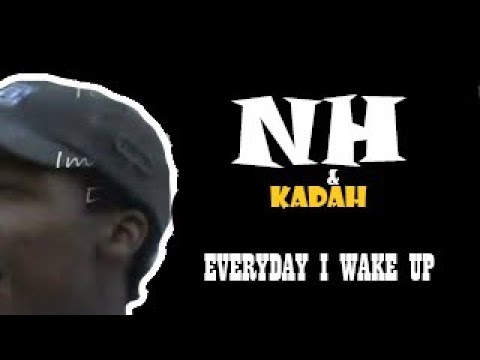 "NH & KADAH ""EVERYDAY I WAKE UP"" (Dir By: LAaLBuCK"