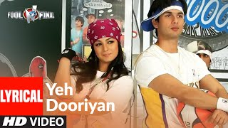 Yeh Dooriyaan Lyrical | Fool N Final | Shahid Kapoor, Aayesha Takia | Himesh Reshammiya - Download this Video in MP3, M4A, WEBM, MP4, 3GP