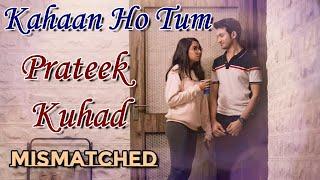 Prateek Kuhad - Kahaan Ho Tum Lyrics | Netflix   - YouTube