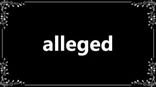 Alleged - Definition and How To Pronounce