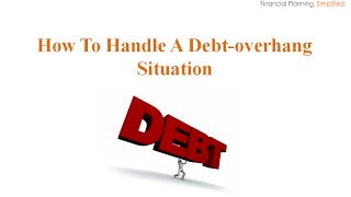 How to Handle a Debt-Overhang Situation