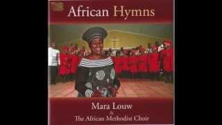Mara Louw African Hymns - 'Amahlathi Aphelile' (Xhosa) African Methodist Choir