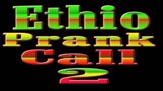 Ethio Prank Call 2 (new)