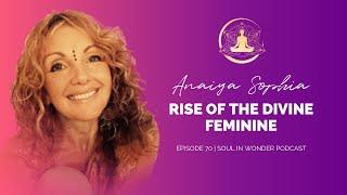 Rise of the Divine Feminine - Soul in Wonder Podcast