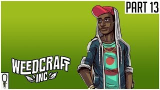 We're In The Big Time Now - Weedcraft Inc - Part 13 - Gameplay Lets Play Walkthrough