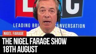 The Nigel Farage Show | LIVE Radio Debate - 18th August | LBC