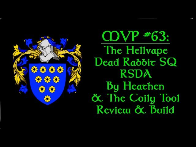 MVP #63: The Hellvape Dead Rabbit SQ RSDA & The Coily Tool Review & Build