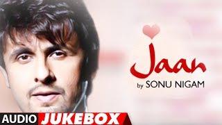 'Jaan' Sonu Nigam Full Songs - Jukebox | Superhit Hindi Pop Album