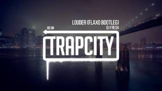 DJ Fresh - Louder (Flaxo Bootleg)