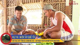 Miền Tây Quê Tôi Tập 4 - Đặt đục bắt tôm sú tái chấm mù tạt [VIETNAM Tiger Shrimp with MUSTARD]