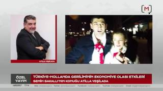 Türkiye-Hollanda Geriliminin Ekonomiye Olası Etkileri Konuk: Atilla Yeşilada
