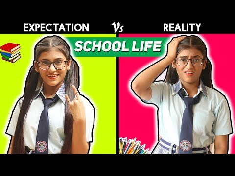 School Life : Expectation Vs  Reality   SAMREEN ALI