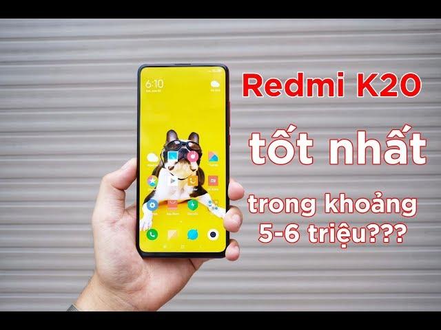 Redmi K20 là chiếc smartphone tốt nhất dưới 6 triệu đồng