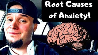 Root Causes Of Anxiety!
