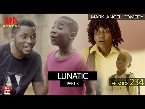 Mark Angel Comedy – LUNATIC Part 3 (Episode 234)