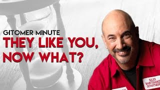 Gitomer Minute: They Like You, Now What?