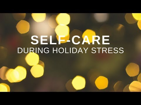 Self-Care During the Holiday Stress