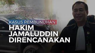 Tewasnya Hakim Jamaluddin Diduga Pembunuhan Berencana