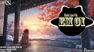Buồn Làm Chi Em Ơi Remix (Hoài Lâm)
