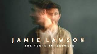 Jamie Lawson   The Years In  Between [LYRICS]