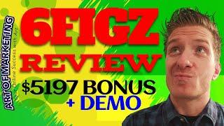 6figZ Review, Demo, $5197 Bonus, 6 Figz Review