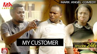 MY CUSTOMER (Mark Angel Comedy) (Episode 246)
