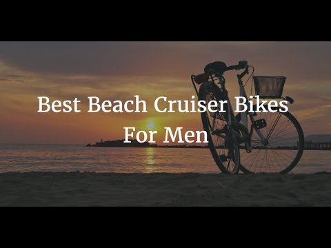 Best Beach Cruiser Bikes For Men 2017