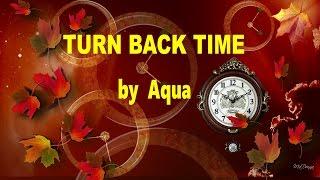 TURN BACK TIME (With Lyrics)  -  Aqua