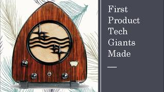 First Product Tech Giants Made