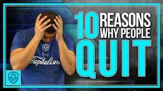 10 Reasons Why People Quit
