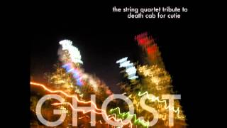 A Movie Script Ending - Ghost: The String Quartet Tribute to Death Cab for Cutie
