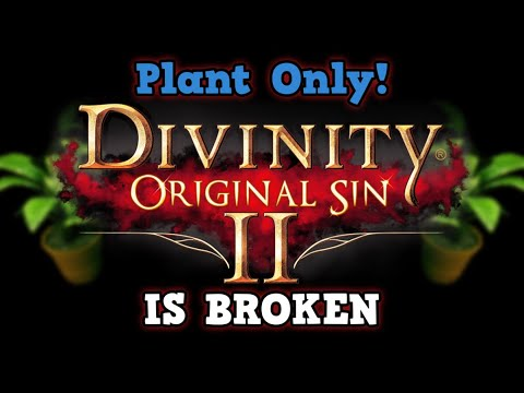 Divinity Original Sin 2 Is A Perfectly Balanced Game With No Exploits - The Plant Only Challenge