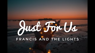 """Video thumbnail of """"Francis and the Lights - Just For Us (Lyrics)"""""""