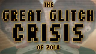 The Great Glitch Crisis of 2014