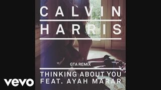Calvin Harris - Thinking About You (GTA Remix) (Audio) ft. Ayah Marar