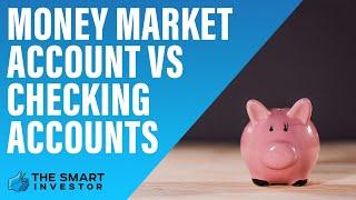 Money Market Account vs  Checking Accounts