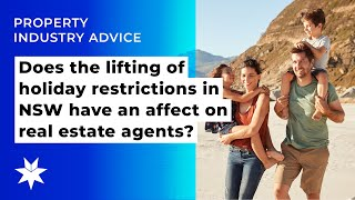 Does the lifting of holiday restrictions in NSW have an affect on real estate agents?