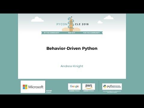 Andrew Knight - Behavior-Driven Python - PyCon 2018