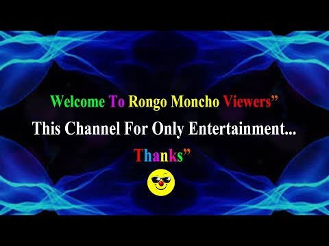 "Welcome To Rongo Moncho Viewers"" This Channel For Only Entertainment...