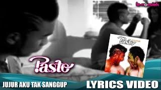 Pasto - Jujur Aku Tak Sanggup [Official Lyric Video]