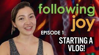 Dancing Joy Vlog: Following Joy - Ep 1: Starting a Vlog!